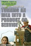 Smart Strategies for Turning an Idea into a Product or Service