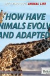 How Animals Evolved and Adapted - Jennifer Swanson