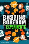 Busting Boredom Science Experiments - Jennifer Swanson