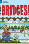 Explore Bridges!: With 25 Great Projects